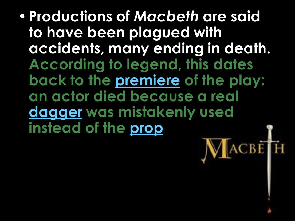 Productions of Macbeth are said to have been plagued with accidents, many ending in death.