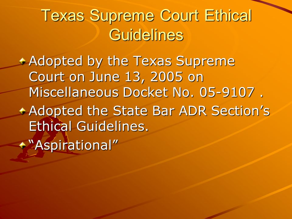 Texas Supreme Court Ethical Guidelines Adopted by the Texas Supreme Court on June 13, 2005 on Miscellaneous Docket No. 05-9107. Adopted the State Bar
