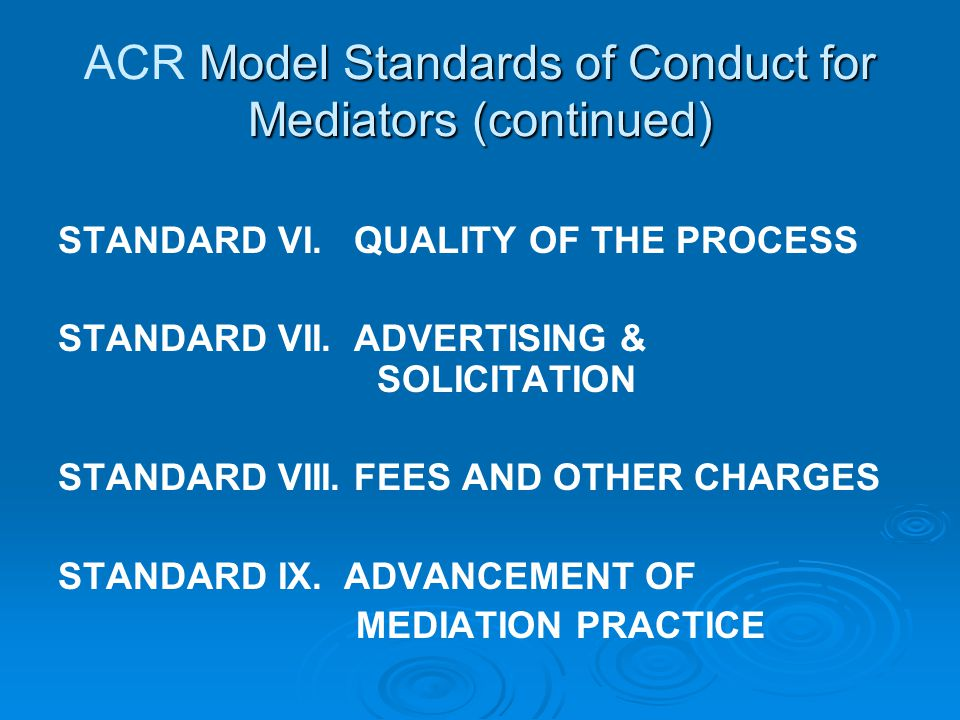 Model Standards of Conduct for Mediators (continued) ACR Model Standards of Conduct for Mediators (continued) STANDARD VI. QUALITY OF THE PROCESS STAN