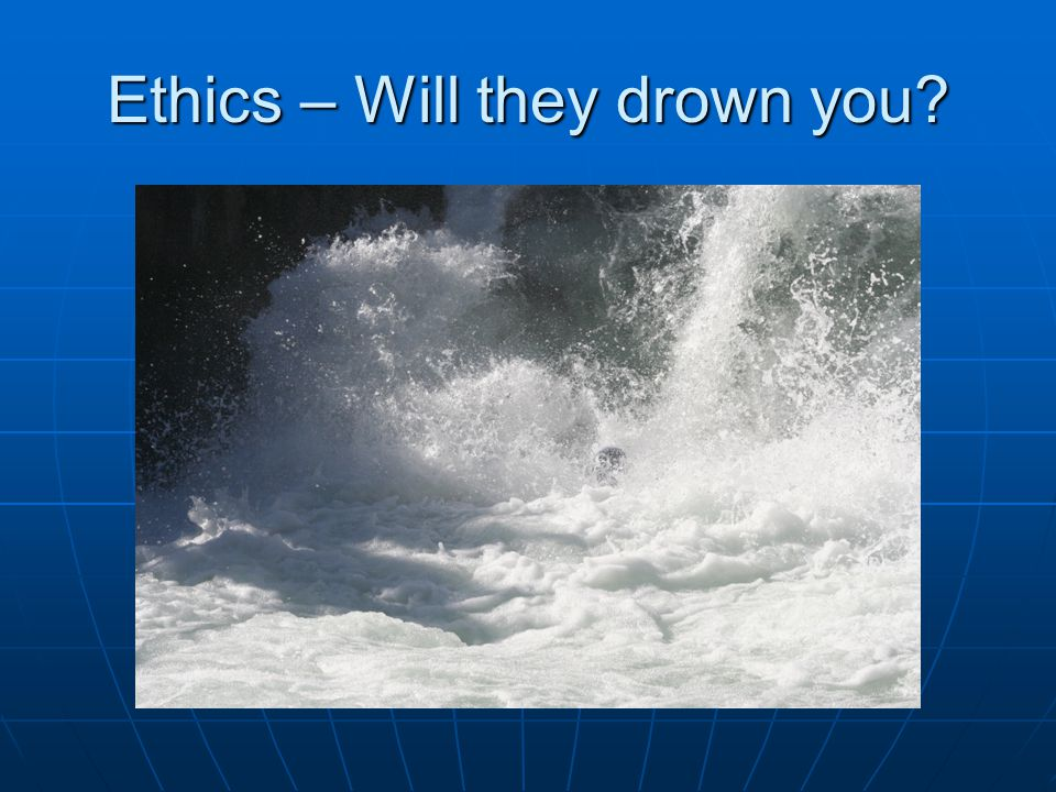 Ethics – Or will you survive them?