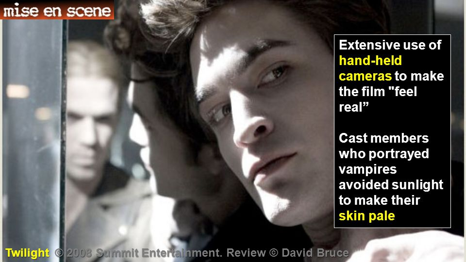 Extensive use of hand-held cameras to make the film feel real Cast members who portrayed vampires avoided sunlight to make their skin pale Twilight © 2008 Summit Entertainment.