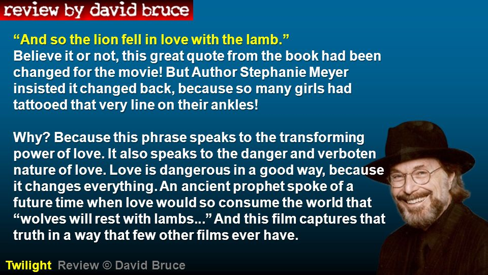 And so the lion fell in love with the lamb. Believe it or not, this great quote from the book had been changed for the movie.