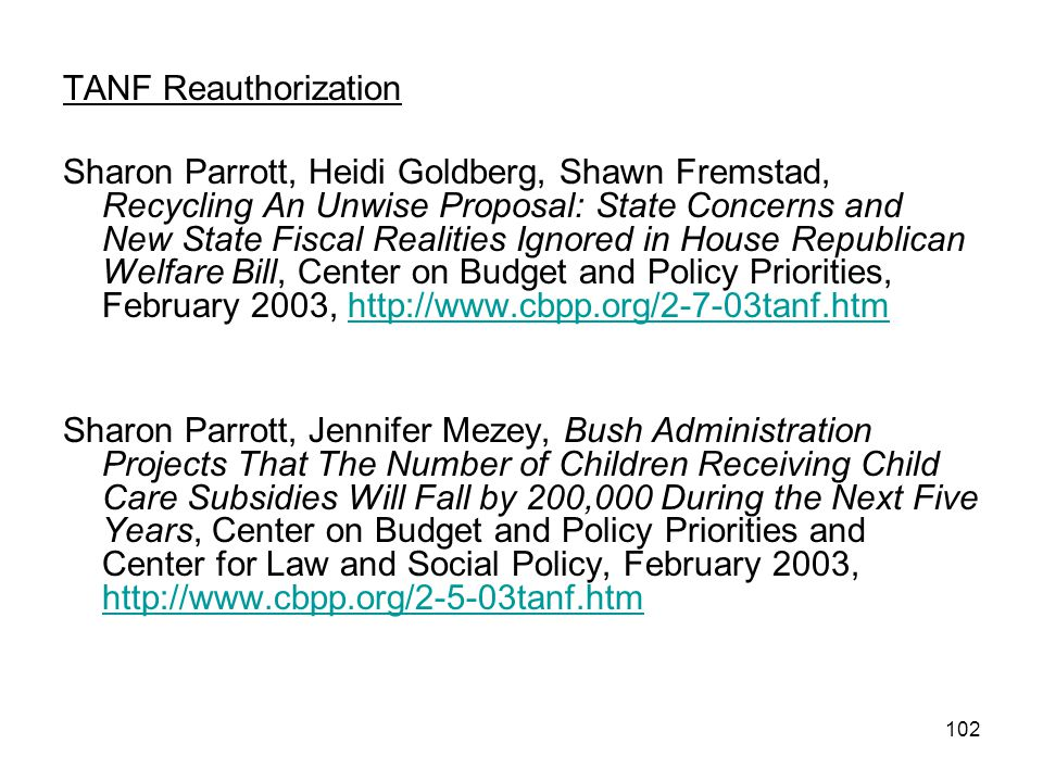 102 TANF Reauthorization Sharon Parrott, Heidi Goldberg, Shawn Fremstad, Recycling An Unwise Proposal: State Concerns and New State Fiscal Realities I