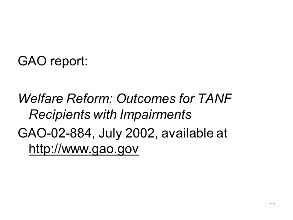 11 GAO report: Welfare Reform: Outcomes for TANF Recipients with Impairments GAO-02-884, July 2002, available at http://www.gao.gov