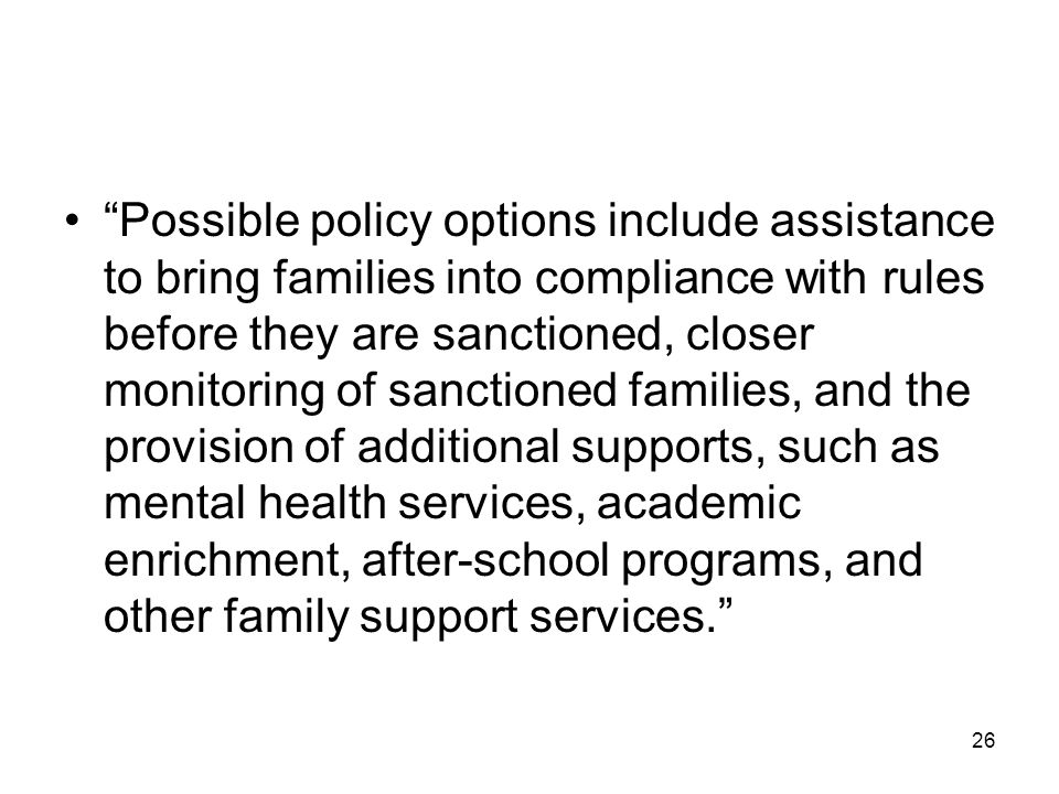 """26 """"Possible policy options include assistance to bring families into compliance with rules before they are sanctioned, closer monitoring of sanctione"""