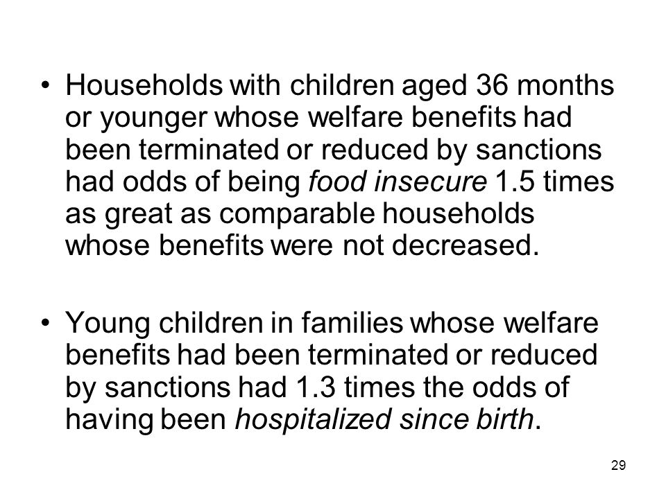 29 Households with children aged 36 months or younger whose welfare benefits had been terminated or reduced by sanctions had odds of being food insecu