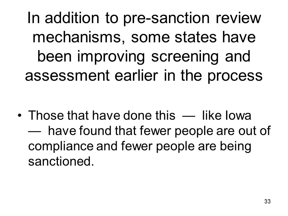 33 In addition to pre-sanction review mechanisms, some states have been improving screening and assessment earlier in the process Those that have done