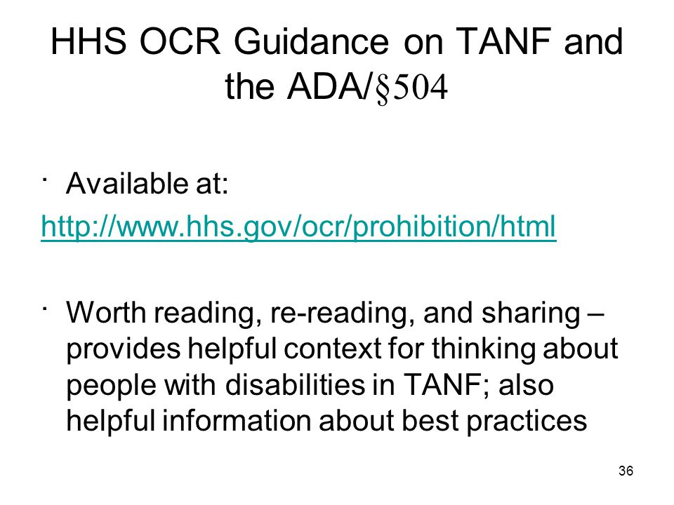 36 HHS OCR Guidance on TANF and the ADA/ §504 ·Available at: http://www.hhs.gov/ocr/prohibition/html ·Worth reading, re-reading, and sharing – provide