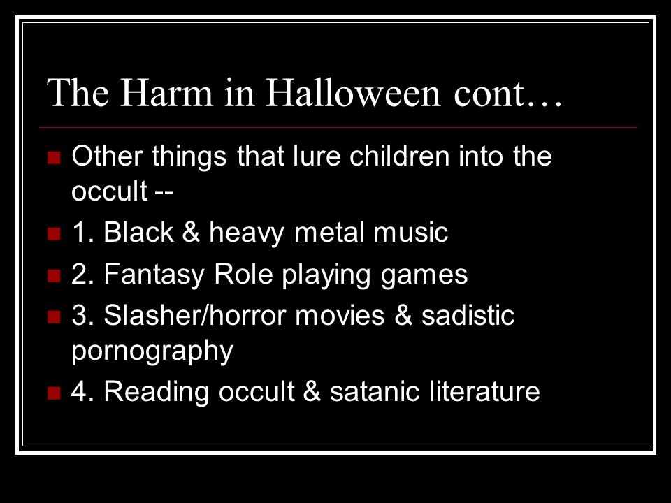 The Harm in Halloween cont… Other things that lure children into the occult -- 1.