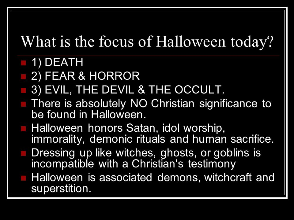 What is the focus of Halloween today.1) DEATH 2) FEAR & HORROR 3) EVIL, THE DEVIL & THE OCCULT.