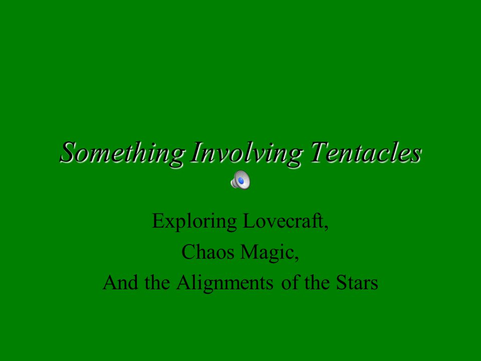 Something Involving Tentacles Exploring Lovecraft, Chaos Magic, And the Alignments of the Stars