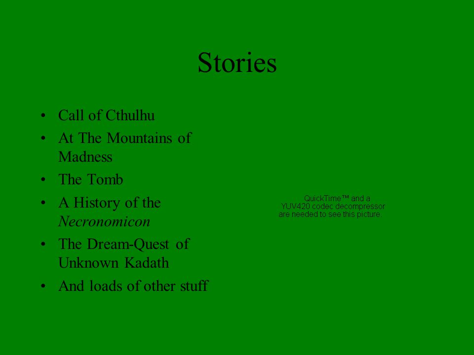 Stories Call of Cthulhu At The Mountains of Madness The Tomb A History of the Necronomicon The Dream-Quest of Unknown Kadath And loads of other stuff