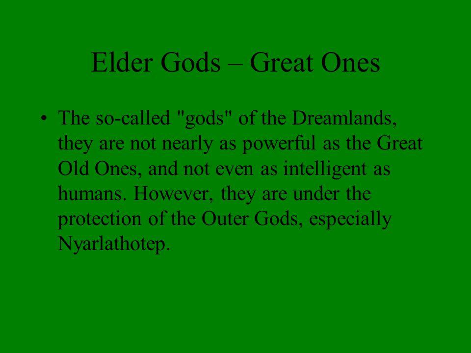 Elder Gods – Great Ones The so-called