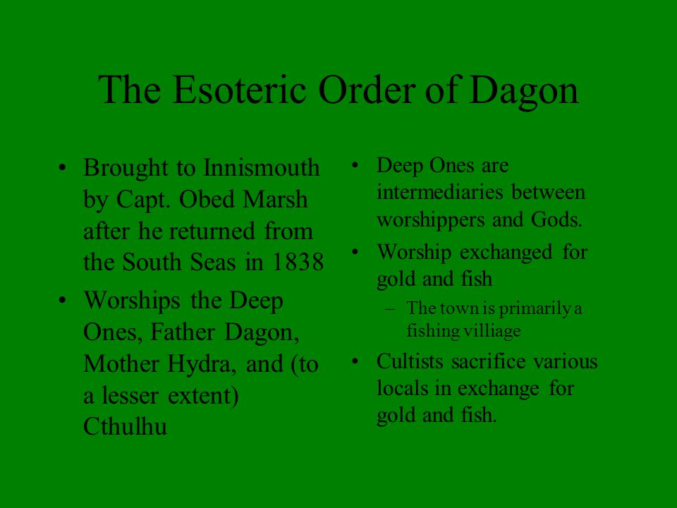 The Esoteric Order of Dagon Brought to Innismouth by Capt. Obed Marsh after he returned from the South Seas in 1838 Worships the Deep Ones, Father Dag