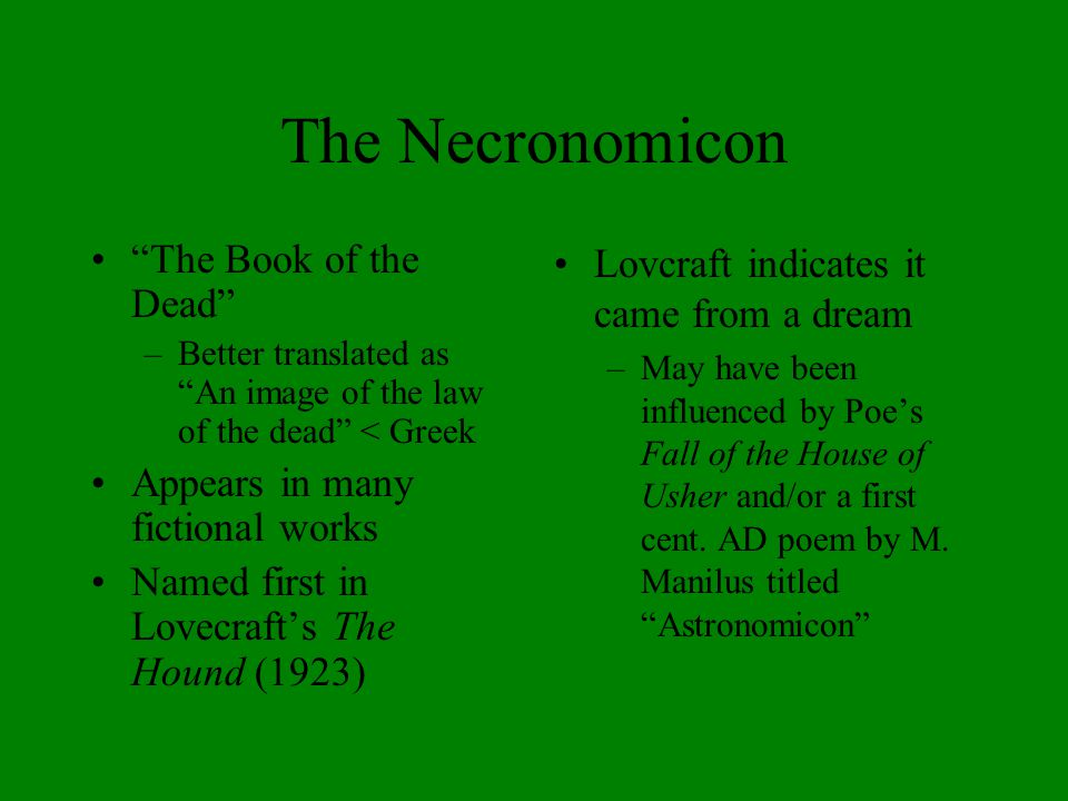 """The Necronomicon """"The Book of the Dead"""" –Better translated as """"An image of the law of the dead"""" < Greek Appears in many fictional works Named first in"""
