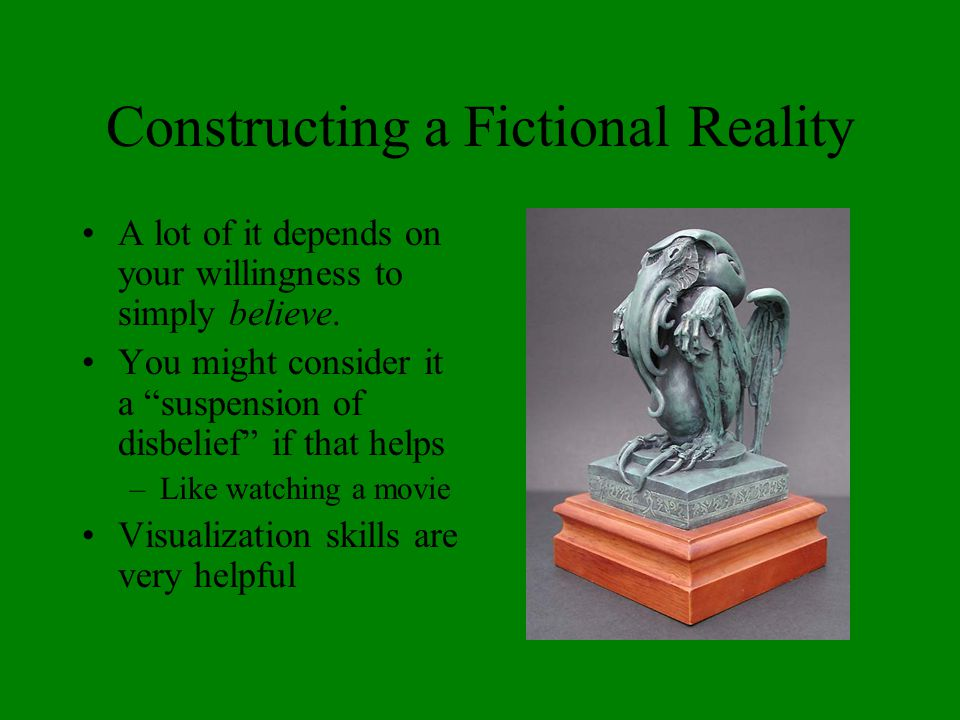 """Constructing a Fictional Reality A lot of it depends on your willingness to simply believe. You might consider it a """"suspension of disbelief"""" if that"""