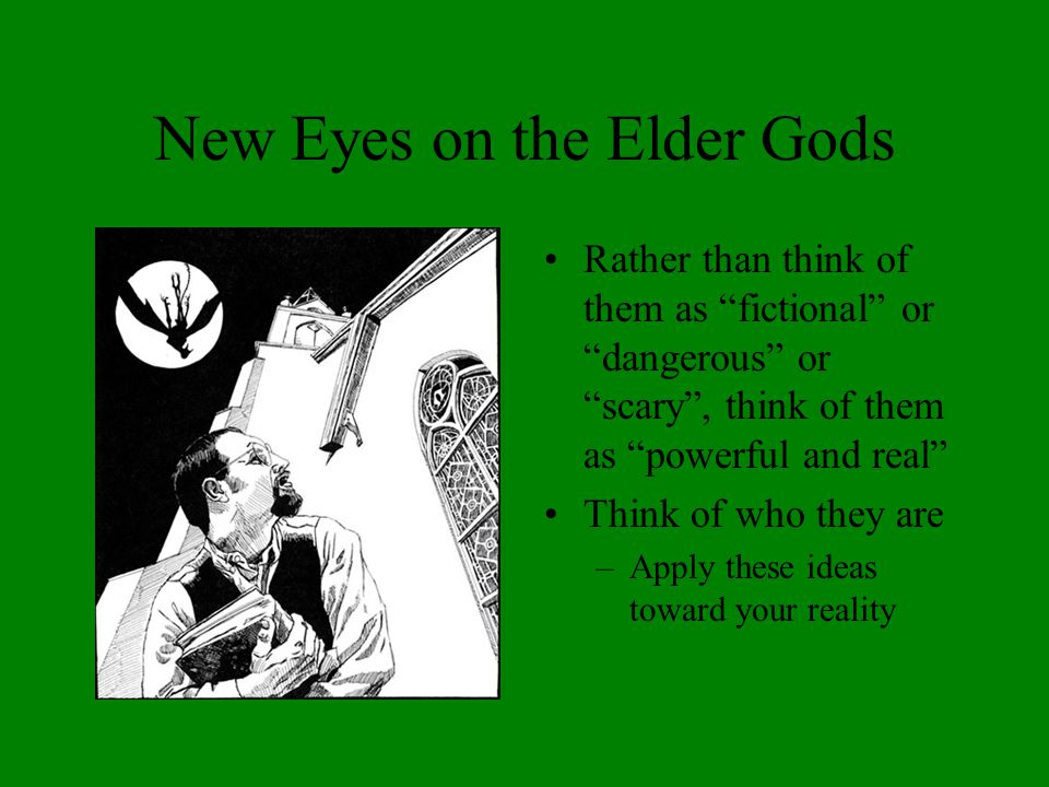 """New Eyes on the Elder Gods Rather than think of them as """"fictional"""" or """"dangerous"""" or """"scary"""", think of them as """"powerful and real"""" Think of who they"""