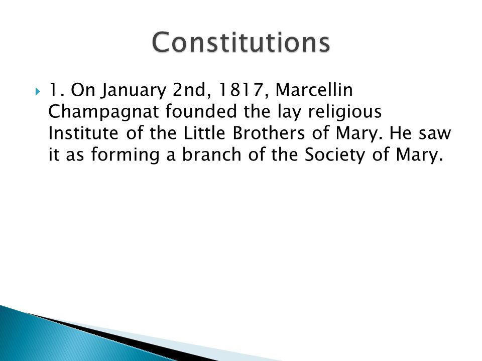  1. On January 2nd, 1817, Marcellin Champagnat founded the lay religious Institute of the Little Brothers of Mary. He saw it as forming a branch of t