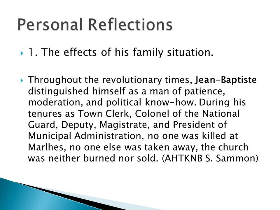  1. The effects of his family situation.  Throughout the revolutionary times, Jean-Baptiste distinguished himself as a man of patience, moderation,