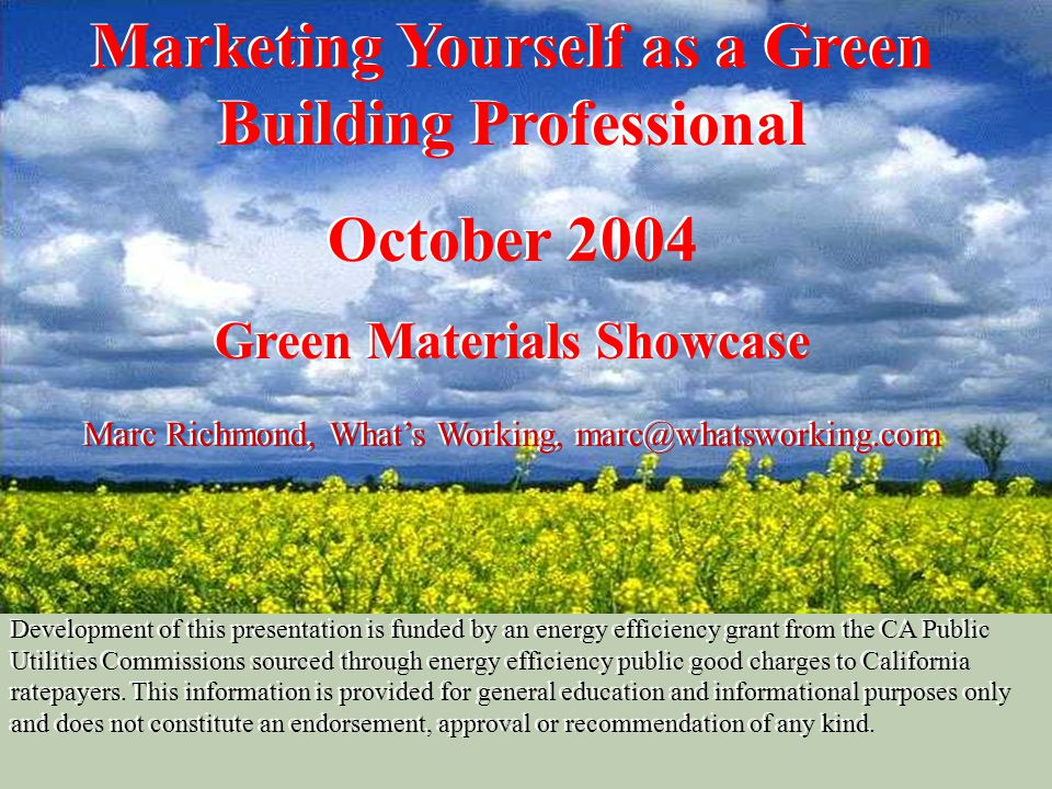 Marketing Yourself as a Green Building Professional October 2004 Green Materials Showcase Marc Richmond, What's Working, marc@whatsworking.com Develop