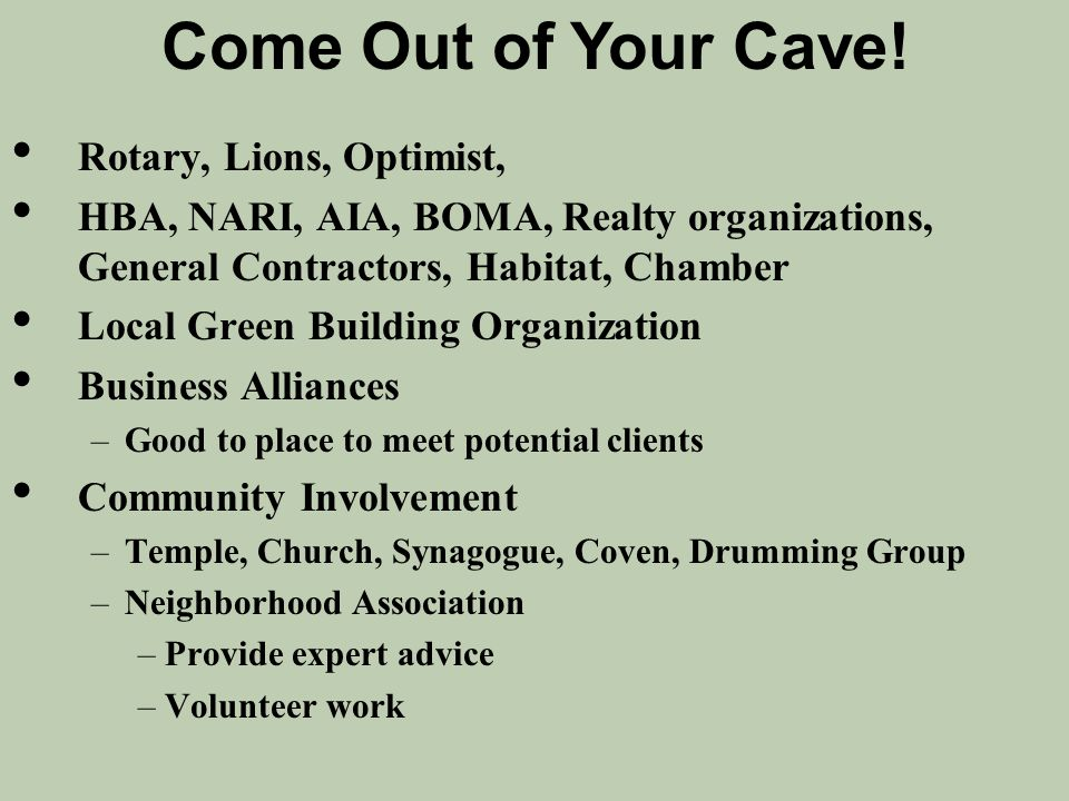 Rotary, Lions, Optimist, HBA, NARI, AIA, BOMA, Realty organizations, General Contractors, Habitat, Chamber Local Green Building Organization Business