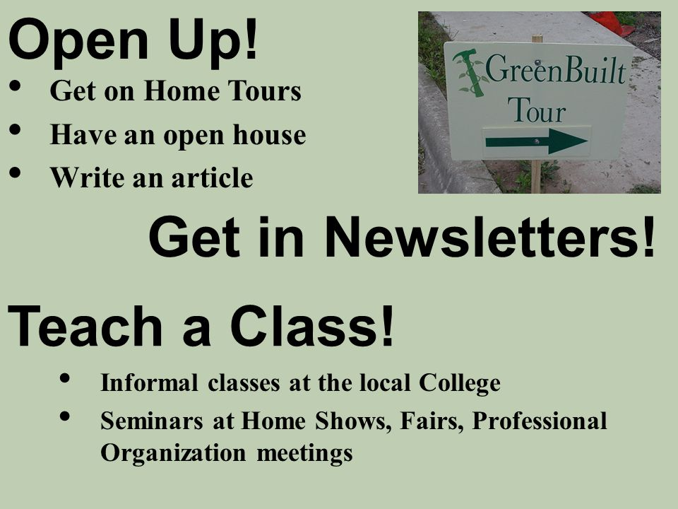 Informal classes at the local College Seminars at Home Shows, Fairs, Professional Organization meetings Teach a Class! Open Up! Get on Home Tours Have