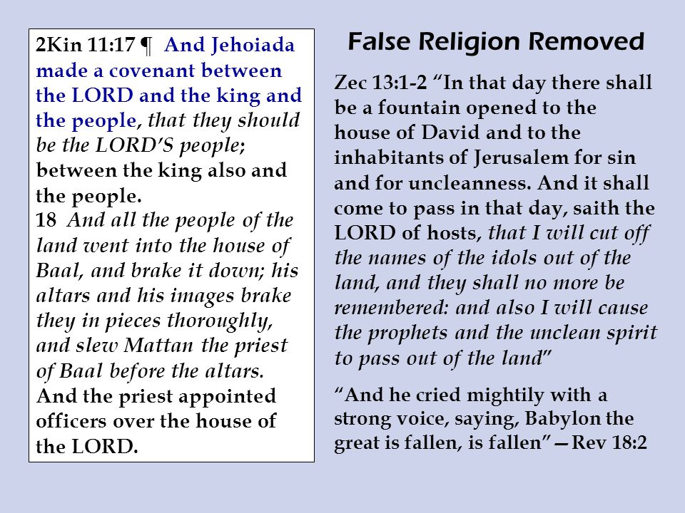 False Religion Removed Zec 13:1-2 In that day there shall be a fountain opened to the house of David and to the inhabitants of Jerusalem for sin and for uncleanness.