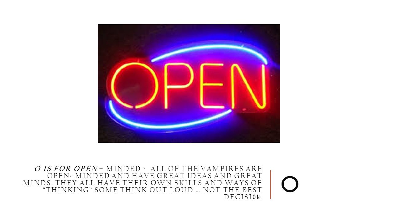 """O IS FOR OPEN – MINDED - ALL OF THE VAMPIRES ARE OPEN- MINDED AND HAVE GREAT IDEAS AND GREAT MINDS. THEY ALL HAVE THEIR OWN SKILLS AND WAYS OF """"THINKI"""