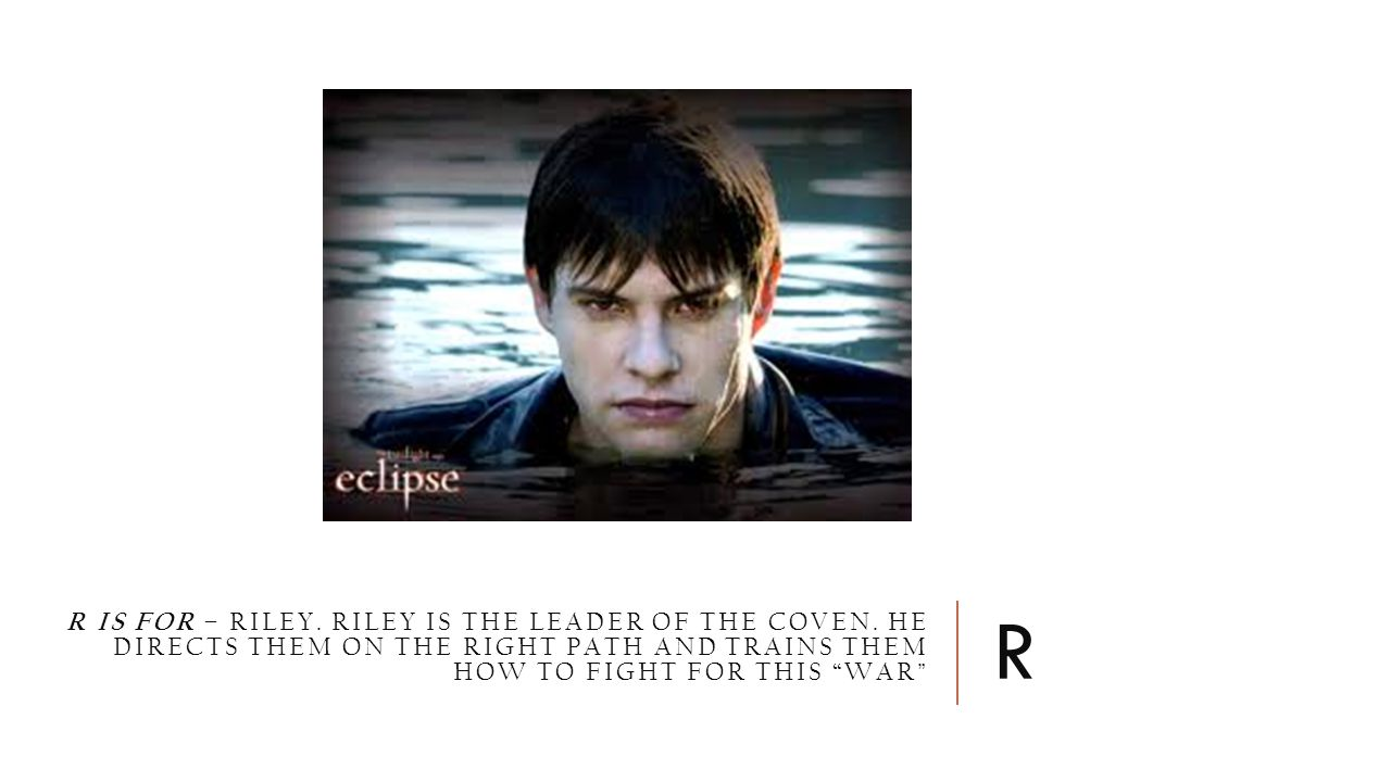 """R IS FOR – RILEY. RILEY IS THE LEADER OF THE COVEN. HE DIRECTS THEM ON THE RIGHT PATH AND TRAINS THEM HOW TO FIGHT FOR THIS """"WAR """" R"""