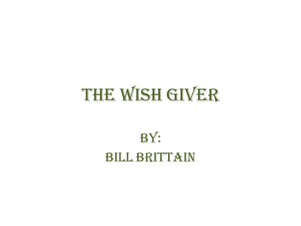 The Wish giver By: Bill Brittain