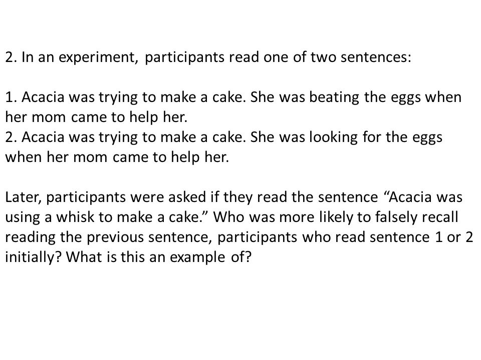 2. In an experiment, participants read one of two sentences: 1.