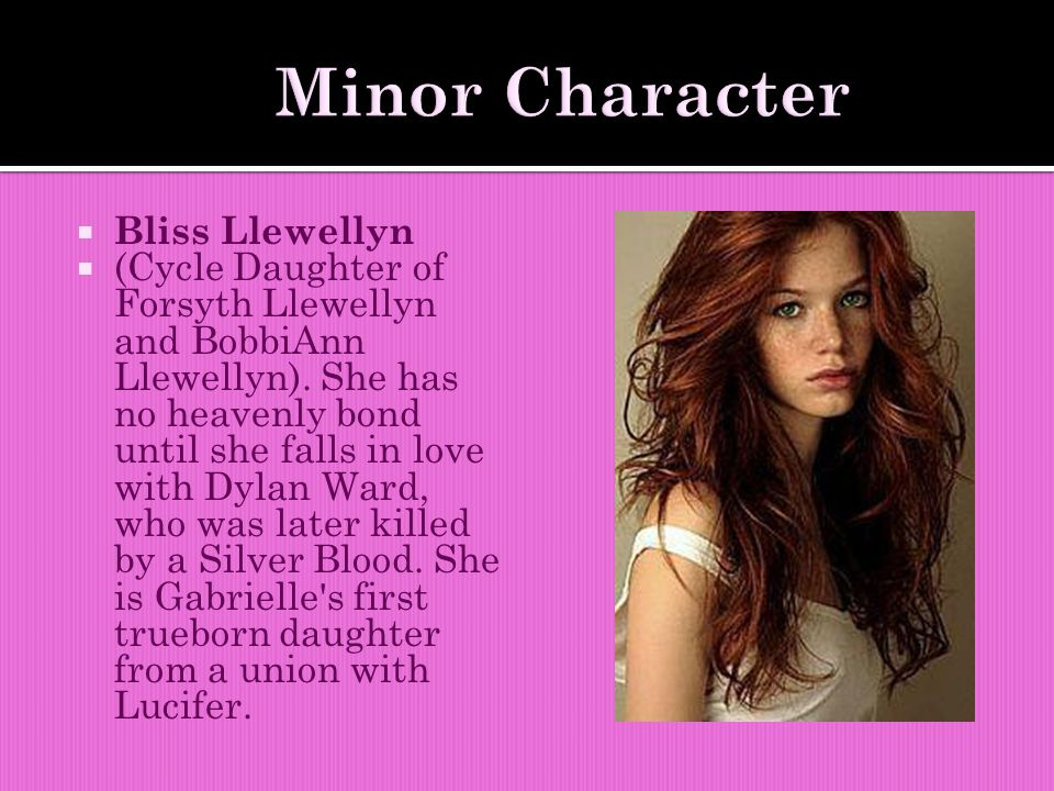  Bliss Llewellyn  (Cycle Daughter of Forsyth Llewellyn and BobbiAnn Llewellyn). She has no heavenly bond until she falls in love with Dylan Ward, wh