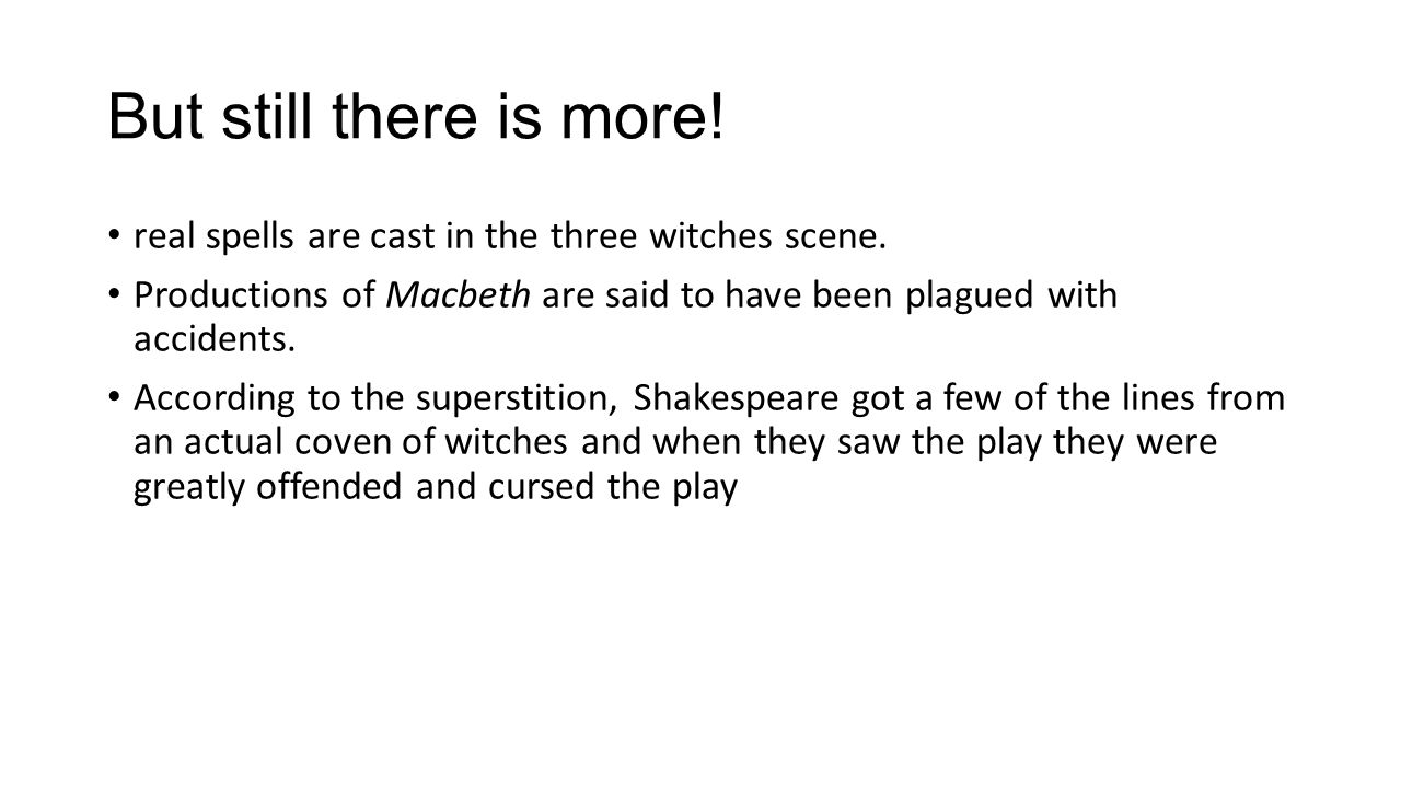 But still there is more! real spells are cast in the three witches scene. Productions of Macbeth are said to have been plagued with accidents. Accordi