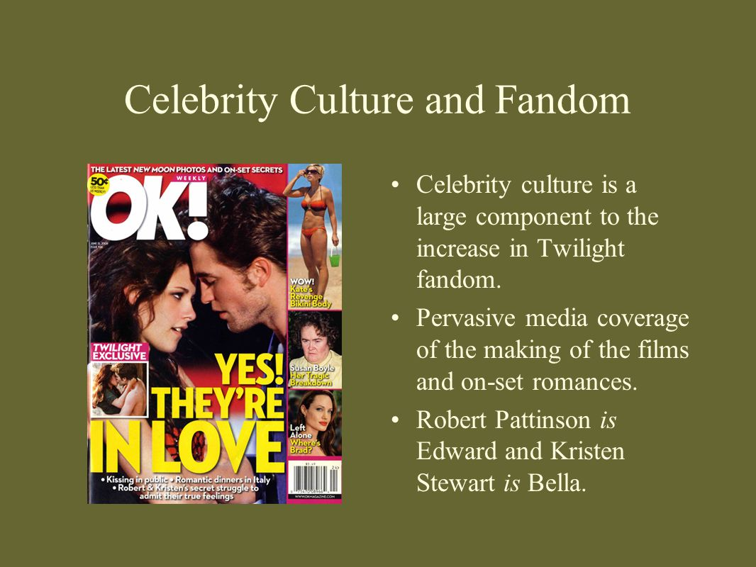 Celebrity Culture and Fandom Celebrity culture is a large component to the increase in Twilight fandom.