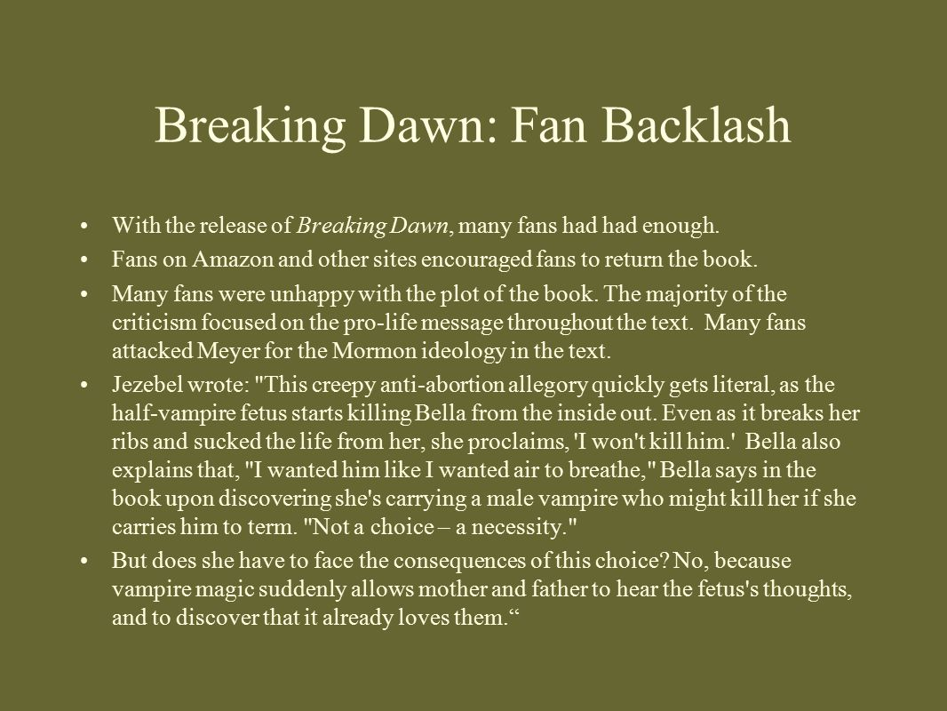 Breaking Dawn: Fan Backlash With the release of Breaking Dawn, many fans had had enough. Fans on Amazon and other sites encouraged fans to return the