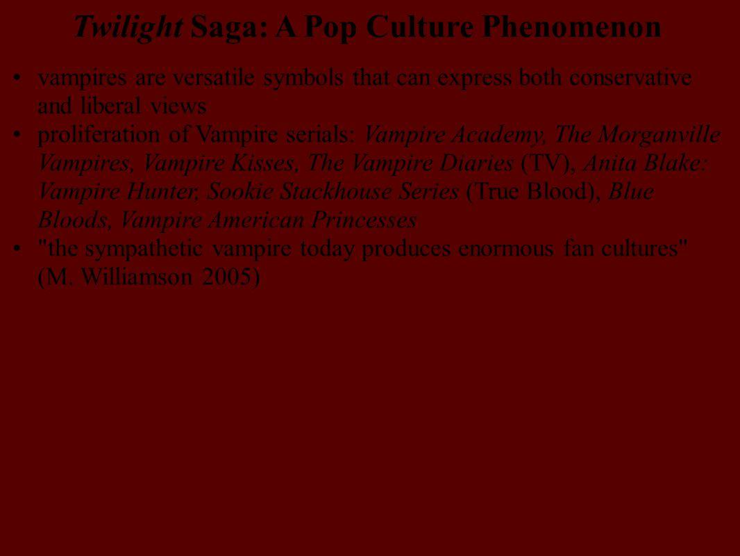Twilight Saga: A Pop Culture Phenomenon vampires are versatile symbols that can express both conservative and liberal views proliferation of Vampire s