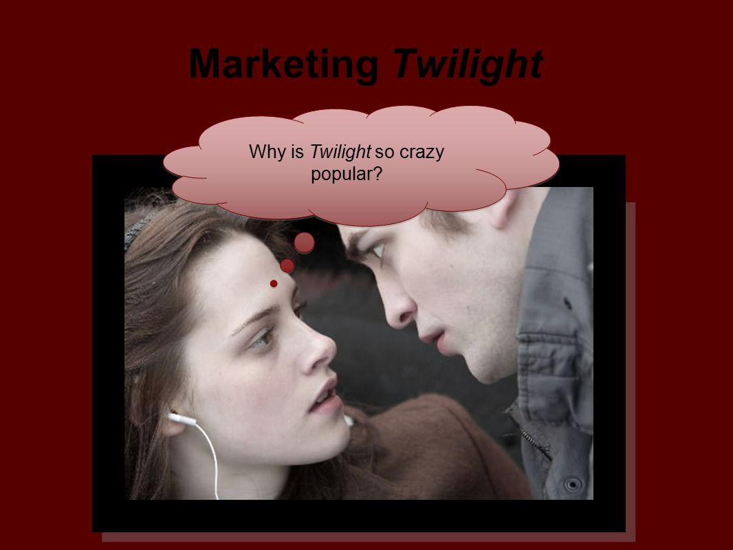 Marketing Twilight Why is Twilight so crazy popular?