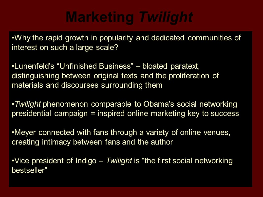 Marketing Twilight Why the rapid growth in popularity and dedicated communities of interest on such a large scale.