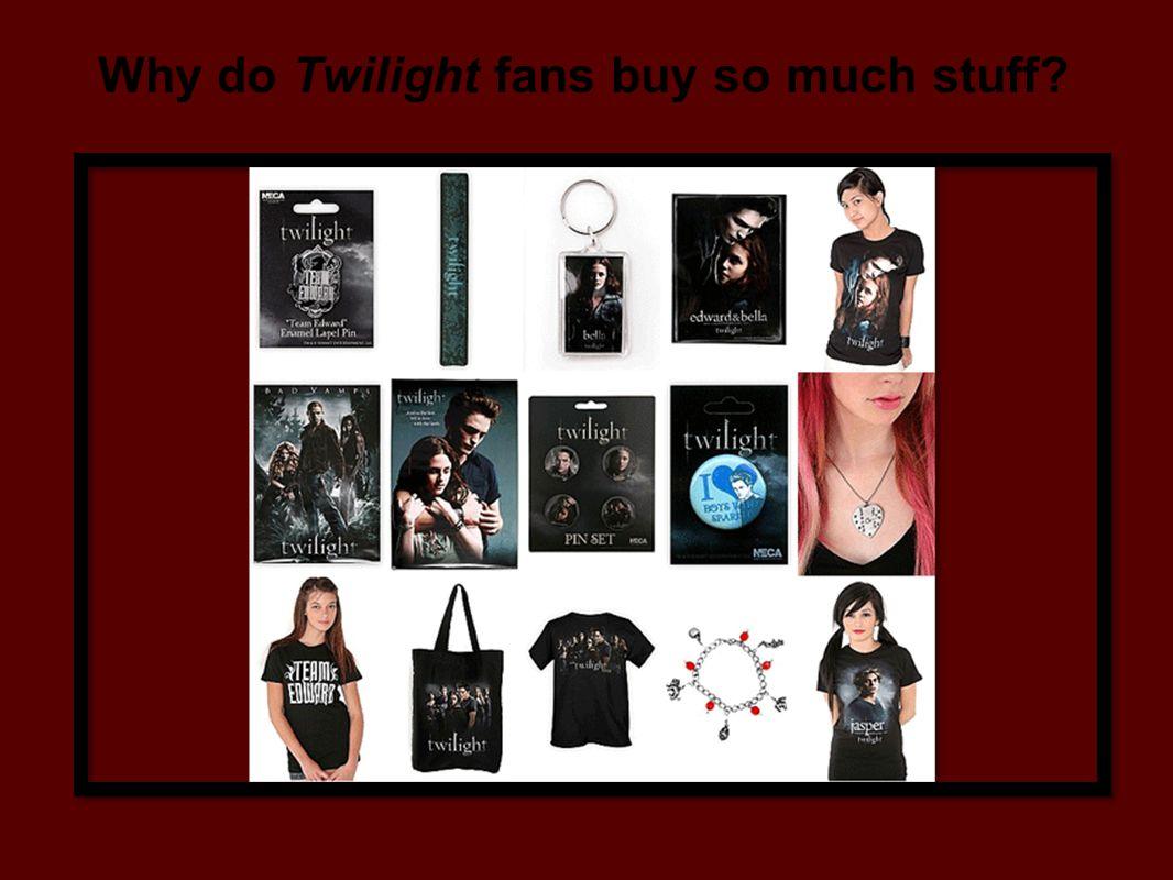 Why do Twilight fans buy so much stuff?