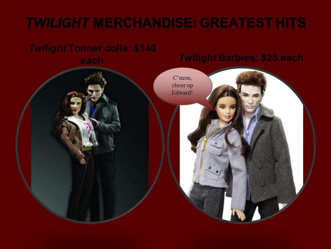 Twilight Tonner dolls: $140 each Twilight Barbies: $25 each C'mon, cheer up Edward!