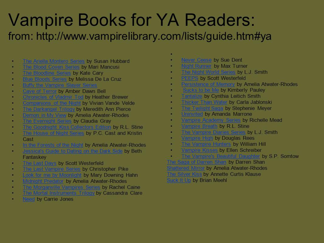 Vampire Books for YA Readers: from: http://www.vampirelibrary.com/lists/guide.htm#ya The Ariella Montero Series by Susan HubbardThe Ariella Montero Se