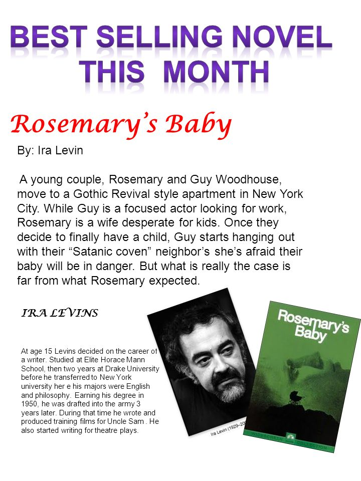 Rosemary's Baby By: Ira Levin A young couple, Rosemary and Guy Woodhouse, move to a Gothic Revival style apartment in New York City.