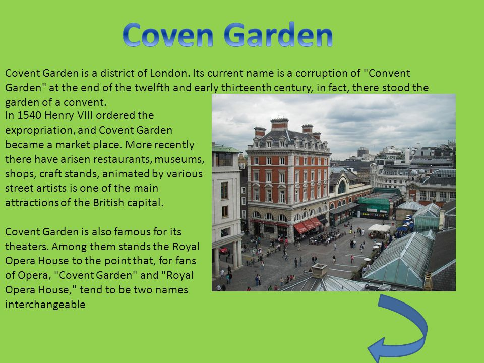 Covent Garden is a district of London.