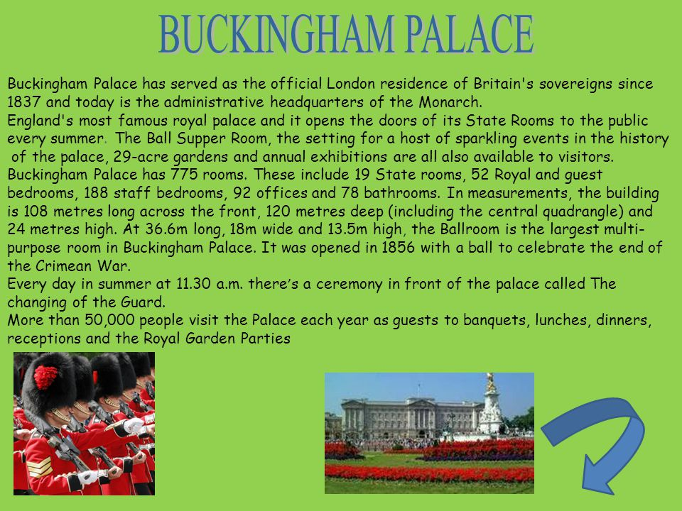 Buckingham Palace has served as the official London residence of Britain s sovereigns since 1837 and today is the administrative headquarters of the Monarch.