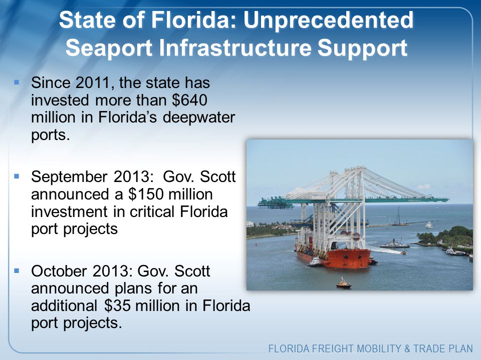  Since 2011, the state has invested more than $640 million in Florida's deepwater ports.  September 2013: Gov. Scott announced a $150 million invest