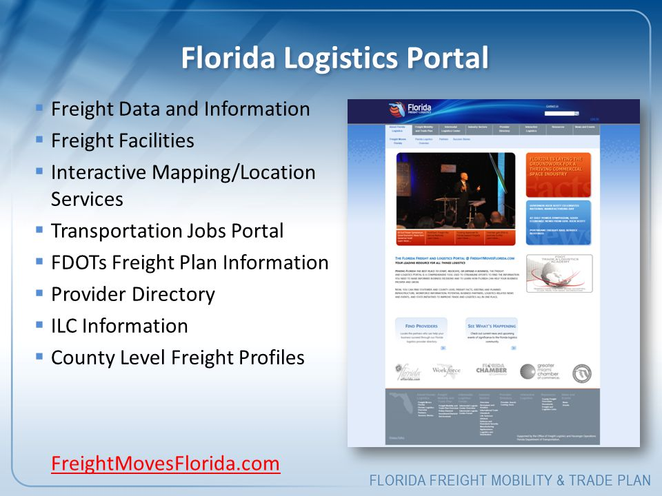Florida Logistics Portal  Freight Data and Information  Freight Facilities  Interactive Mapping/Location Services  Transportation Jobs Portal  FDOTs Freight Plan Information  Provider Directory  ILC Information  County Level Freight Profiles FreightMovesFlorida.com
