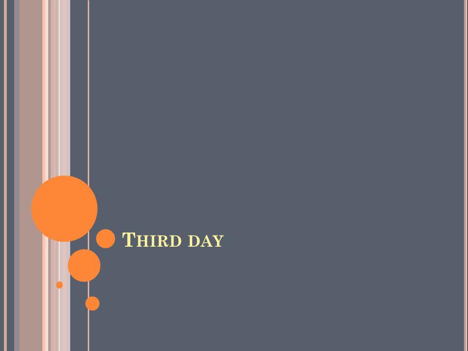 T HIRD DAY