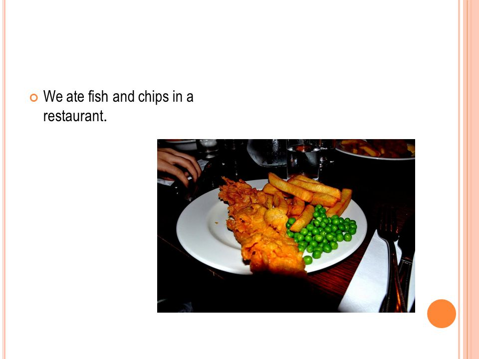 We ate fish and chips in a restaurant.