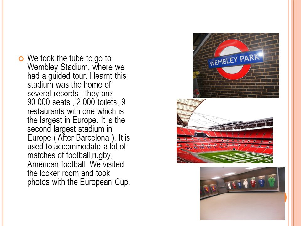 We took the tube to go to Wembley Stadium, where we had a guided tour.