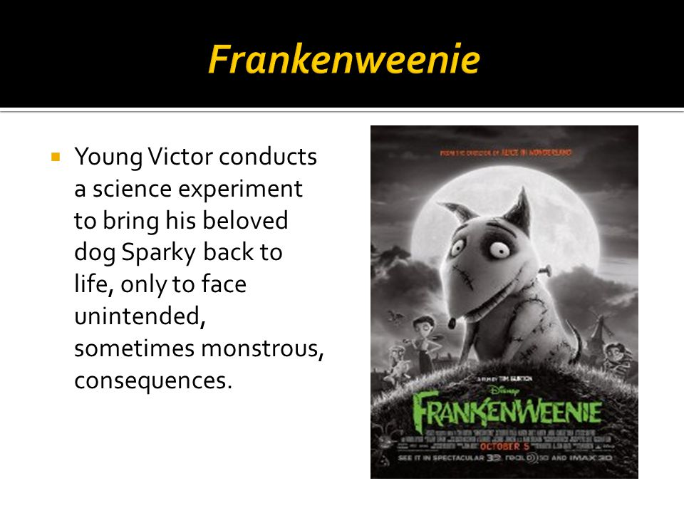  Young Victor conducts a science experiment to bring his beloved dog Sparky back to life, only to face unintended, sometimes monstrous, consequences.